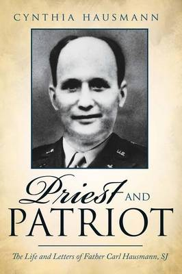 Priest and Patriot: The Life and Letters of Father Carl Hausmann, Sj (Paperback)