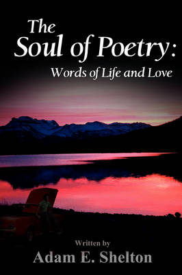The Soul of Poetry: Words of Life and Love (Paperback)