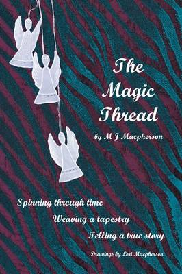 The Magic Thread: Overcoming Challenges During World War II, a Young Girl Discovers Secrets That Change Adversity Into Adventure (Paperback)