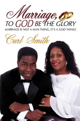 Marriage, to God Be the Glory: Marriage Is Not a Man Thing, It's a God Thing! (Paperback)