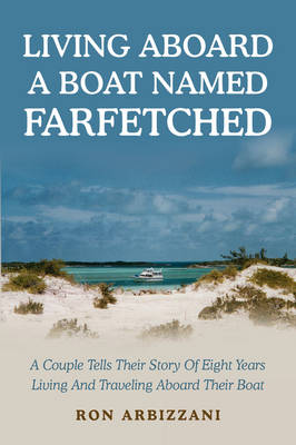 Living Aboard a Boat Named Farfetched: A Couple Tells Their Story of Eight Years Living and Traveling Aboard Their Boat (Paperback)