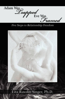Adam Was Trapped Eve Was Framed: Five Steps to Relationship Freedom (Paperback)