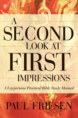 A Second Look at First Impressions: A Layperson's Practical Bible Study Manual (Paperback)