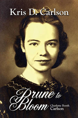 Prune to Bloom: Charlotte Booth Carlson (Paperback)