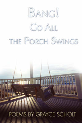 Bang! Go All the Porch Swings (Hardback)