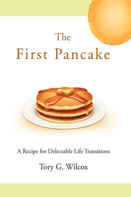 The First Pancake: A Recipe for Delectable Life Transitions (Hardback)