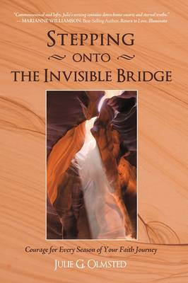 Stepping Onto the Invisible Bridge: Courage for Every Season of Your Faith Journey (Hardback)