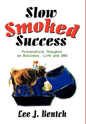 Slow Smoked Success: Provocative Thoughts on Business, Life and BBQ (Hardback)