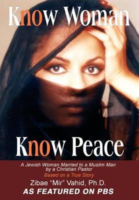 Know Woman Know Peace: A Jewish Woman Married to a Muslim Man by a Christian Pastor (Hardback)