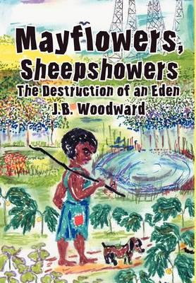 Mayflowers, Sheepshowers: The Destruction of an Eden (Hardback)