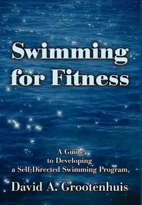 Swimming for Fitness: A Guide to Developing a Self-Directed Swimming Program (Hardback)