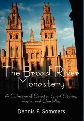 The Broad River Monastery: A Collection of Selected Short Stories, Poems, and One Play (Hardback)