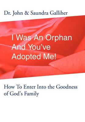 I Was an Orphan and You've Adopted Me!: How to Enter Into the Goodness of God's Family (Hardback)