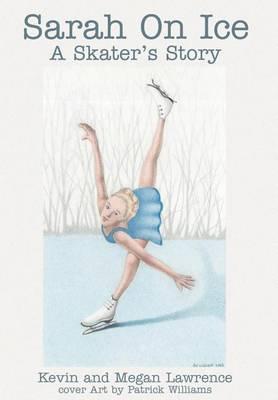 Sarah on Ice: A Skater's Story (Hardback)