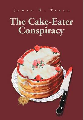 The Cake-Eater Conspiracy (Hardback)