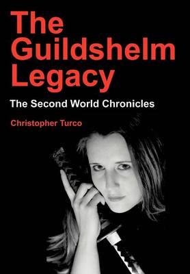 The Guildshelm Legacy: The Second World Chronicles (Hardback)