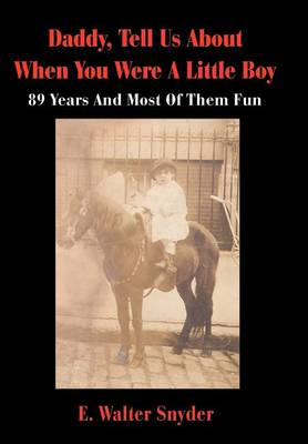 Daddy, Tell Us about When You Were a Little Boy: 89 Years and Most of Them Fun (Hardback)