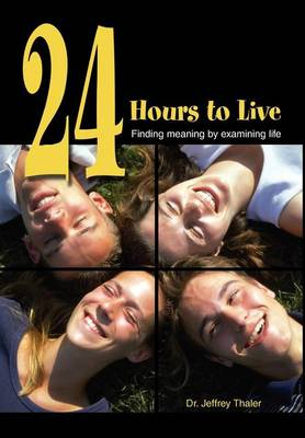24 Hours to Live: Finding Meaning by Examining Life (Hardback)