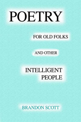 Poetry for Old Folks and Other Intelligent People (Hardback)
