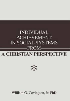 Individual Achievement in Social Systems from a Christian Perspective (Hardback)