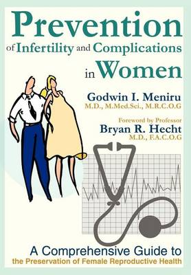 Prevention of Infertility and Complications in Women: A Comprehensive Guide to the Preservation of Female Reproductive Health (Hardback)