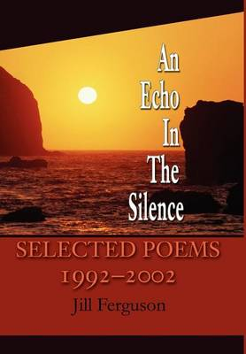 An Echo in the Silence: Selected Poems 1992-2002 (Hardback)