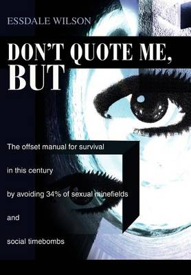Don't Quote Me, But: The Offset Manual for Survival in This Century by Avoiding 34% of Sexual Minefields and Social Timebombs (Hardback)