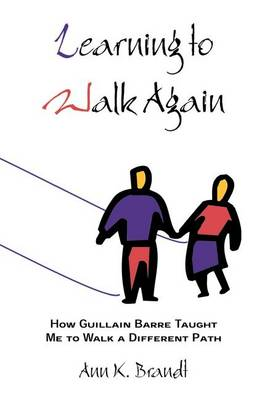 Learning to Walk Again: How Guillain Barre Taught Me to Walk a Different Path (Hardback)