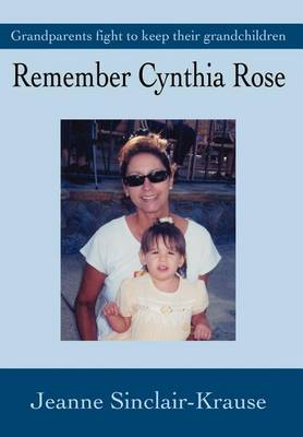 Remember Cynthia Rose: Grandparents Fight to Keep Their Grandchildren (Hardback)