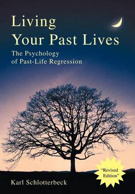Living Your Past Lives: The Psychology of Past-Life Regression (Hardback)