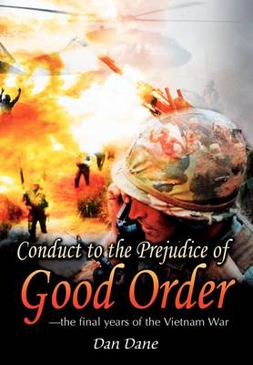 Conduct to the Prejudice of Good Order: The Final Years of the Vietnam War (Hardback)