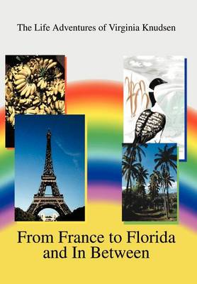 From France to Florida and in Between: The Life Adventures of Virginia Knudsen (Hardback)