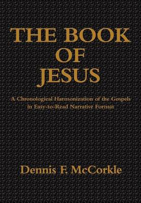 The Book of Jesus: A Chronological Harmonization of the Gospels in Easy-To-Read Narrative Format (Hardback)
