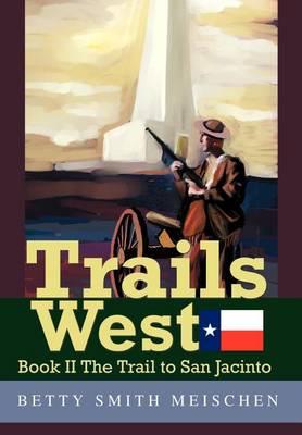 Trails West: Book II the Trail to San Jacinto (Hardback)