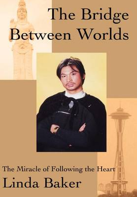The Bridge Between Worlds: The Miracle of Following the Heart (Hardback)