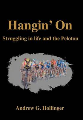 Hangin' on: Struggling in Life and the Peloton (Hardback)