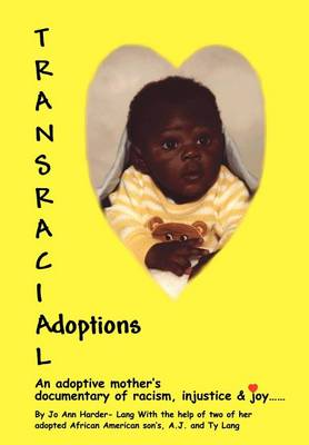Transracial Adoptions: An Adoptive Mother's Documentary of Racism, Injustice (Hardback)