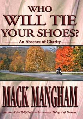 Who Will Tie Your Shoes?: An Absence of Charity (Hardback)