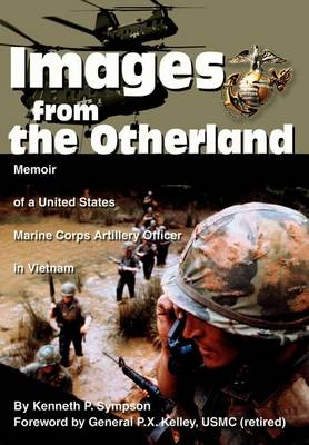 Images from the Otherland: Memoir of a United States Marine Corps Artillery Officer in Vietnam (Hardback)