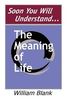 Soon You Will Understand... the Meaning of Life (Hardback)
