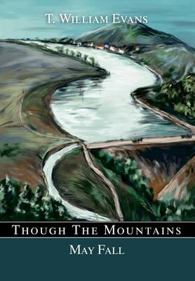 Though the Mountains May Fall: The Story of the Great Johnstown Flood of 1889 (Hardback)