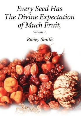 Every Seed Has the Divine Expectation of Much Fruit, Volume 1 (Hardback)