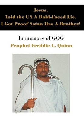 Jesus, Told the Us a Bald-Faced Lie, I Got Proof Satan Has a Brother!: In Memory of Gog (Hardback)