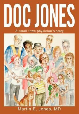 Doc Jones: A Small Town Physician S Story (Hardback)