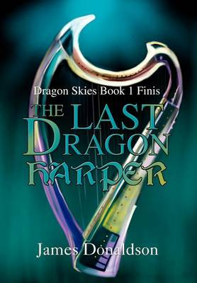 The Last Dragon Harper: Dragon Skies Book 1 Finis (Hardback)