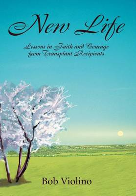 New Life: Lessons in Faith and Courage from Transplant Recipients (Hardback)