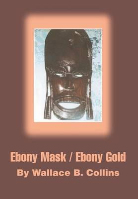 Ebony Mask / Ebony Gold (Hardback)