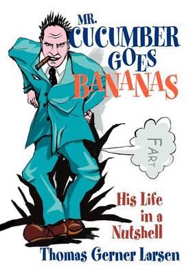 Mr. Cucumber Goes Bananas: His Life in a Nutshell (Hardback)