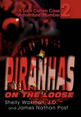 Piranhas on the Loose: A Sam Cohen Case Adventure, Number 2 (Hardback)