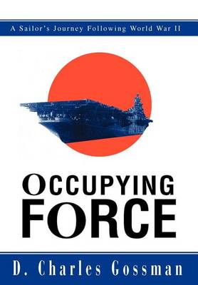 Occupying Force: A Sailor's Journey Following World War II (Hardback)